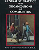 Generalist Practice with Organizations and Communities, Kirst-Ashman and Hull, Grafton H., Jr., 0830414002