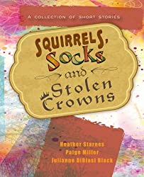 Squirrels, Socks and Stolen Crowns: A Collection of Short Stories