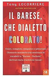 """Il barese, che dialetto colorato!: Unico, completo e pittoresco glossario semiserio in lingua """"Barese – Italiano"""" derivato dalla tradizione locale. (IL DIALETTO BARESE) (Italian Edition)"""