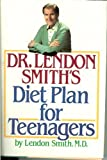 Dr. Lendon Smith's Diet Plan for Teenagers, Lendon H. Smith, 0070587000