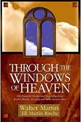 Through the Windows of Heaven: 100 Powerful Stories and Teachings from Walter Martin, the Original Bible Answer Man Paperback