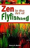 Zen in the Art of Flyfishing, Henry S. Butler, 1598581627