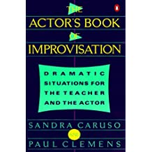 Actor's Book of Improvisation: Dramatic Situations for the Teacher and the Actor