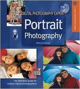 Digital Photography Expert Portrait The Definitive Guide For Serious Photographers A Lark Book Michael Freeman