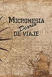 Micronesia Diario De Viaje: 6x9 Diario de viaje I Libreta para listas de tareas I Regalo perfecto para tus vacaciones en Micronesia (Spanish Edition)