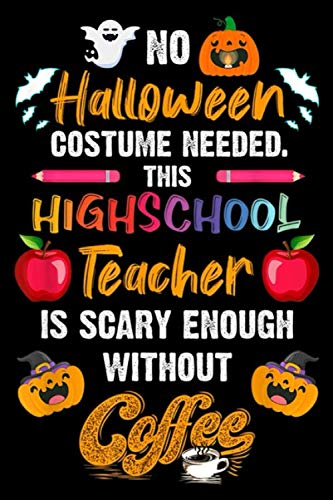 Halloween Lesson Plans High School English (no halloween costume needed. This highschool teacher is scary enough without coffee: Funny Halloween Saying gift for High School Teacher  Journal/Notebook Blank Lined Ruled 6x9 100)