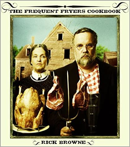 The Frequent Fryers Cookbook: How to Deep-Fry Just about Anything That Walks, Crawls, Flies, or Vegetates