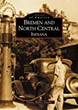 Bremen and North Central Indiana   (IN)  (Images of America)