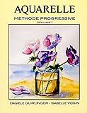 Aquarelle : Méthode progressive, volume 1