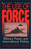 The Use of Force, Robert J. Art and Kenneth N. Waltz, 0742525570