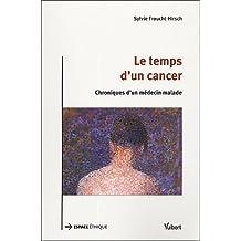 temps d'un cancer: chroniques d'un medecin malade