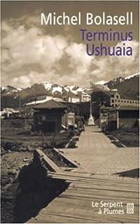 Terminus Ushuaia : roman, Bolasell, Michel