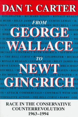 From George Wallace to Newt Gingrich: Race in the Conservative Counterrevolution, 1963-1994 (WALTER LYNWOOD FLEMING LECT