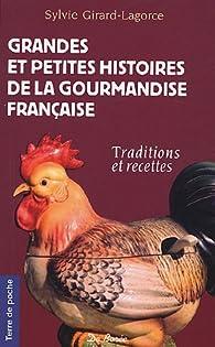 Grandes et petites histoires de la gourmandise française : Traditions et recettes par Sylvie Girard-Lagorce