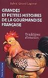Grandes et petites histoires de la gourmandise française : Traditions et recettes par Girard-Lagorce
