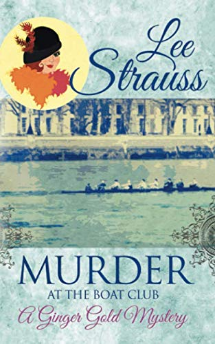 (Murder at the Boat Club: a cozy 1920s murder mystery (A Ginger Gold Mystery) )