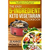 Die Easy 5-Ingredient Keto Vegetarian Cookbook: Top 60 Easy, Delicious and Healthy Ketogenic Crock Pot Recipes To Lose Weight Fast (Ketogenic Vegetarian Cookbook)