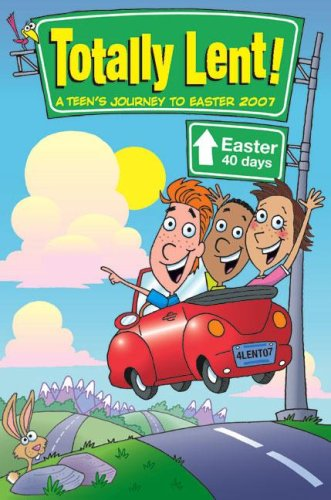Totally Lent!: A Teen's Journey to Easter 2007