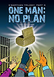 One Man: No Plan, K'Barthan Series: Part 3 (The K'Barthan Trilogy)