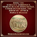Aurelius Ambrosius, Merlin Builds Stonehenge, Uther Pendragon, the Birth of Arthur: History of the Kings of Britain, Book VIII