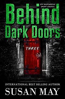 Behind Dark Doors (three): Six Suspenseful Short Stories by [May, Susan]
