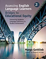 Assessing English Language Learners: Bridges to Educational Equity: Connecting Academic Language Proficiency to Student Achievement