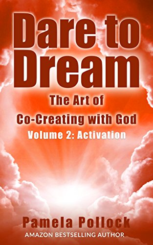 Dare to Dream: The Art of Co-Creating with God: Volume 2: Activation
