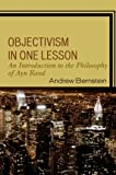 Objectivism in One Lesson: An Introduction to the Philosophy of Ayn Rand, Andrew Bernstein, 0761843590