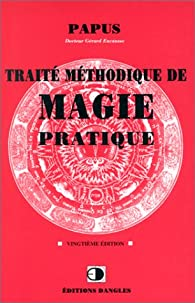 Traité méthodique de magie pratique par  Papus