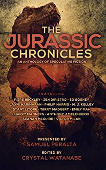 The Jurassic Chronicles (Future Chronicles Book 15) by [Peralta, Samuel, Milán, Victor, McGuire, Seanan, Beckley, Piers, Gosney, Ed, Mah, Emily, Kelley, M. J., Hariharan, Laxmi, Litore, Stant, Harris, Philip, Zen DiPietro, Terry Maggert , Harry Manners, Anthony J Melchiorri]