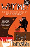 Why Me? : The Very Important Emails of Bob Servant, Forsyth, Neil, 1780270097