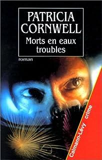 [Kay Scarpetta] : Morts en eaux troubles, Cornwell, Patricia