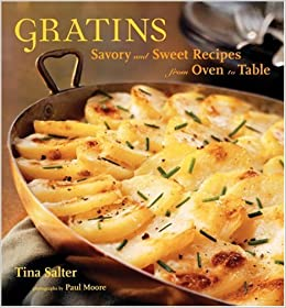 Gratins: Savory And Sweet Recipes From Oven To Table: Tina Salter, Paul  Moore, Catherine Jacobes: 9781580086233: Amazon.com: Books