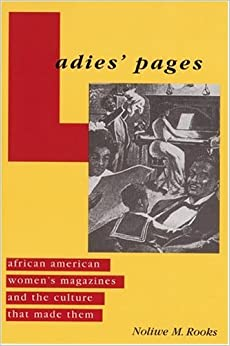 Ladies' Pages: African American Women's Magazines and the Culture That Made Them by Noliwe M. Rooks (2004-06-04)