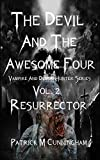 The Devil and the Awesome Four: Vampire and Demon hunter series (The Devil and the Awesome Four Vampire and Demon Hunter Series Resurrector Book 2)