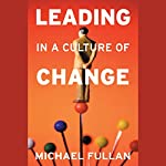 Leading in a Culture of Change | Michael Fullan