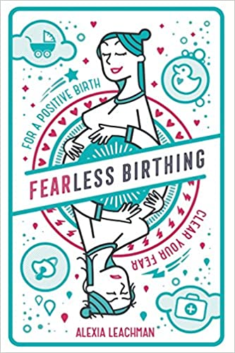 Fearless Birthing: Clear Your Fears for a Positive Birth ...