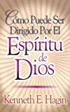 Como Puede Ser Dirigido Por el Espiritu de Dios / How You Can Be Led by the Spirit of God (Spanish Edition)