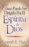 Como Puede ser Dirigido por el Espiritu de Dios, Kenneth E. Hagin, 0892761377