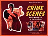 Crime Scenes - Movie Poster Art of the Film Noir, Lawrence Bassoff, 1886310114