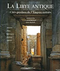 La Libye antique : Cités perdues de l'Empire romain par Antonino Di Vita