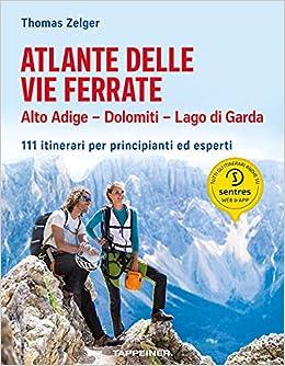 Amazon.it: Atlante delle vie ferrate. Alto Adige, Dolomiti, Lago di Garda.  111 itinerari per principianti ed esperti - Zelger, Thomas - Libri