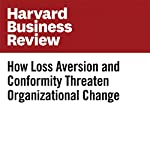How Loss Aversion and Conformity Threaten Organizational Change | Sean Ryan