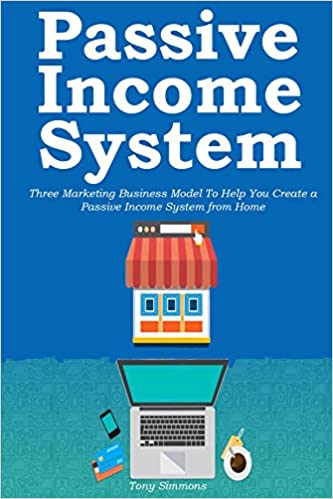 Passive Income System: Three Marketing Business Model To