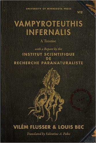 Vampyroteuthis Infernalis: A Treatise, with a Report by the Institut Scientifique de Recherche Paranaturaliste (Posthumanities) by Vil?m Flusser (2012-09-06)