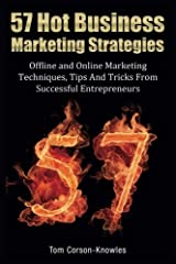57 Hot Business Marketing Strategies: Offline and Online Marketing Techniques, Tips and Tricks from Successful Entrepreneurs Paperback
