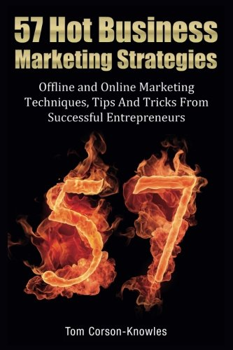 57 Hot Business Marketing Strategies: Offline and Online Marketing Techniques, Tips and Tricks from Successful Entrepreneurs pdf