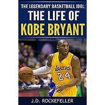 The Life of Kobe Bryant: The Legendary Basketball Idol (J.D. Rockefeller's Book Club)