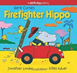 Here Comes Firefighter Hippo, Jonathan London, 1590789687