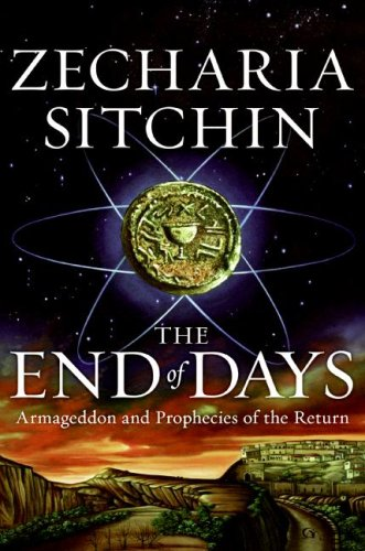 The End of Days: Armageddon and Prophecies of the Return (The Earth Chronicles) PDF